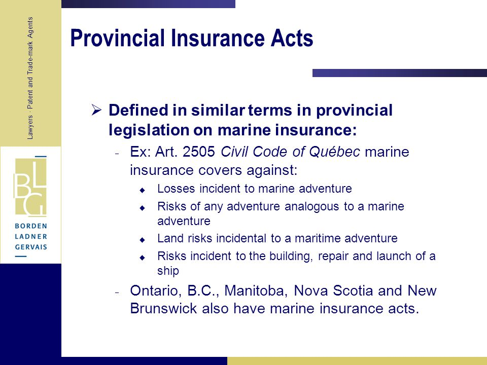 Lawyers · Patent and Trade-mark Agents Marine Insurance Act (Continued)  Maritime Peril: Perils consequent on or incidental to navigation  Includes: perils of the seas, fire, war perils, acts of pirates or thieves, captures, seizures, restraints, detainments of princes and peoples, jettisons, barratry and all other perils of a like kind.