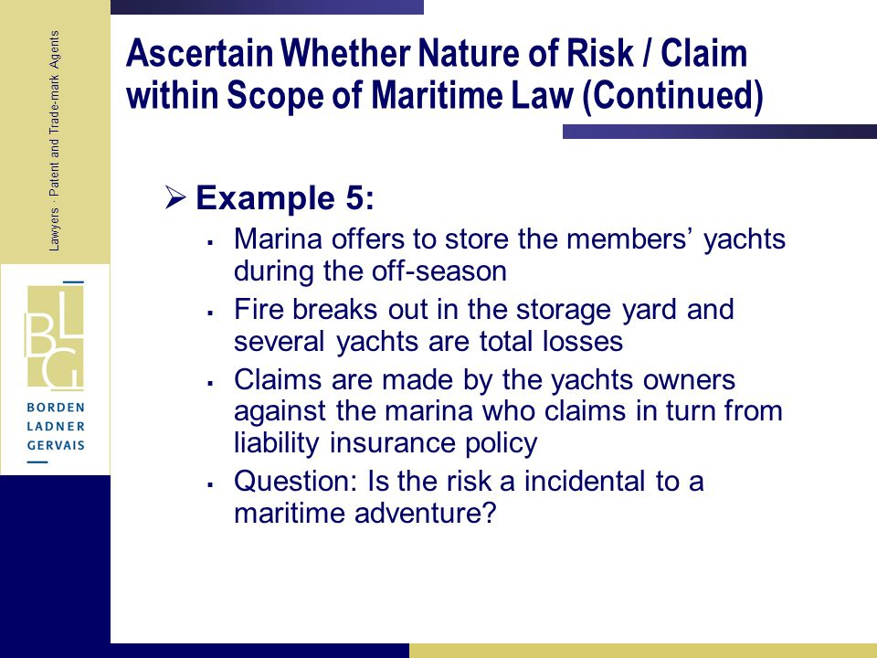 Lawyers · Patent and Trade-mark Agents Ascertain Whether Nature of Risk / Claim within Scope of Maritime Law (Continued)  Example 4 (cont'd):  Question: Is nature of risk/claim marine or non- marine.