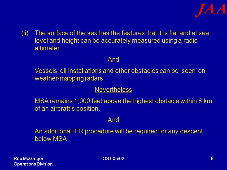 Rob McGregor Operations Division OST 05/025 (ii)The surface of the sea has the features that it is flat and at sea level and height can be accurately measured using a radio altimeter.