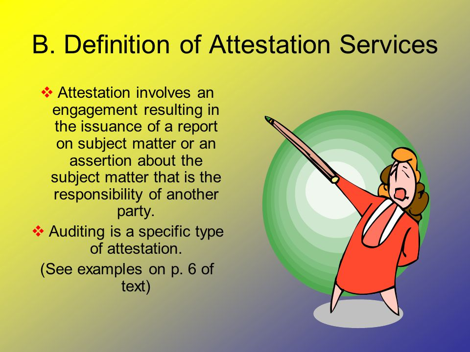 B. Definition of Attestation Services  Attestation involves an engagement resulting in the issuance of a report on subject matter or an assertion abo