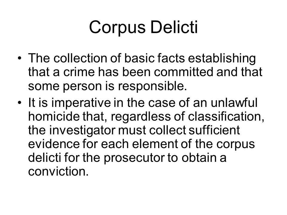 Corpus Delicti The collection of basic facts establishing that a crime has been committed and that some person is responsible.