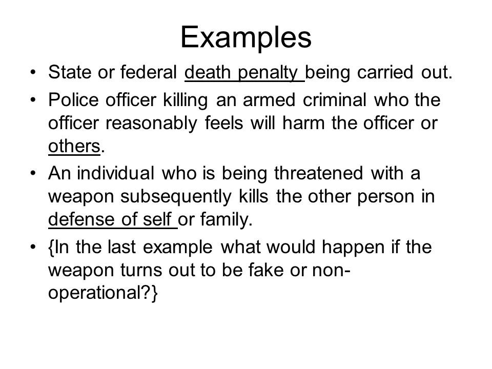 Examples State or federal death penalty being carried out.