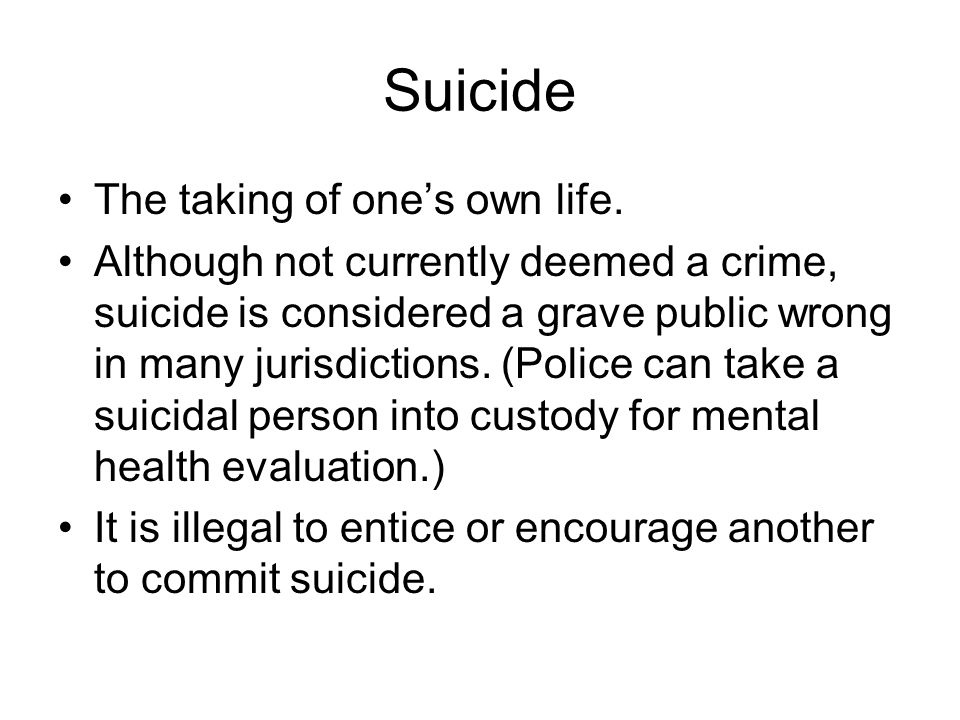 Suicide The taking of one's own life.