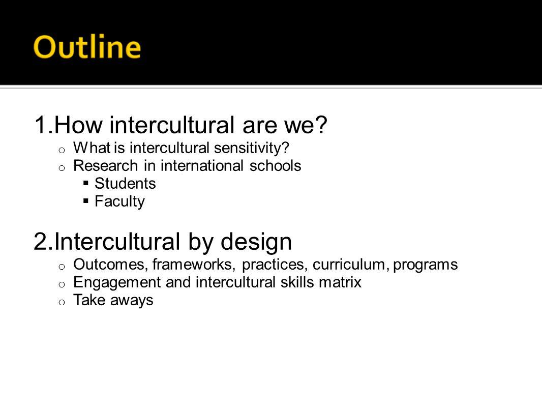 1.How intercultural are we. o What is intercultural sensitivity.