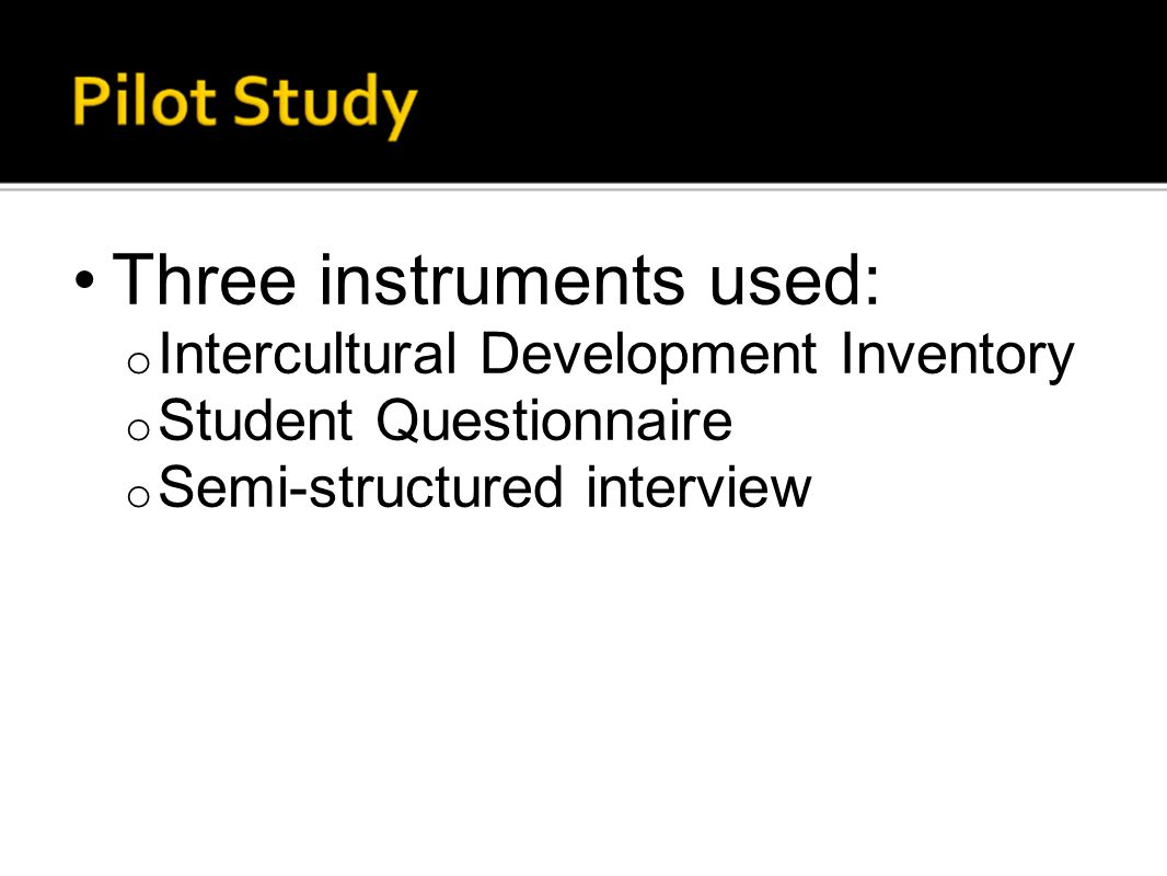 Three instruments used: o Intercultural Development Inventory o Student Questionnaire o Semi-structured interview