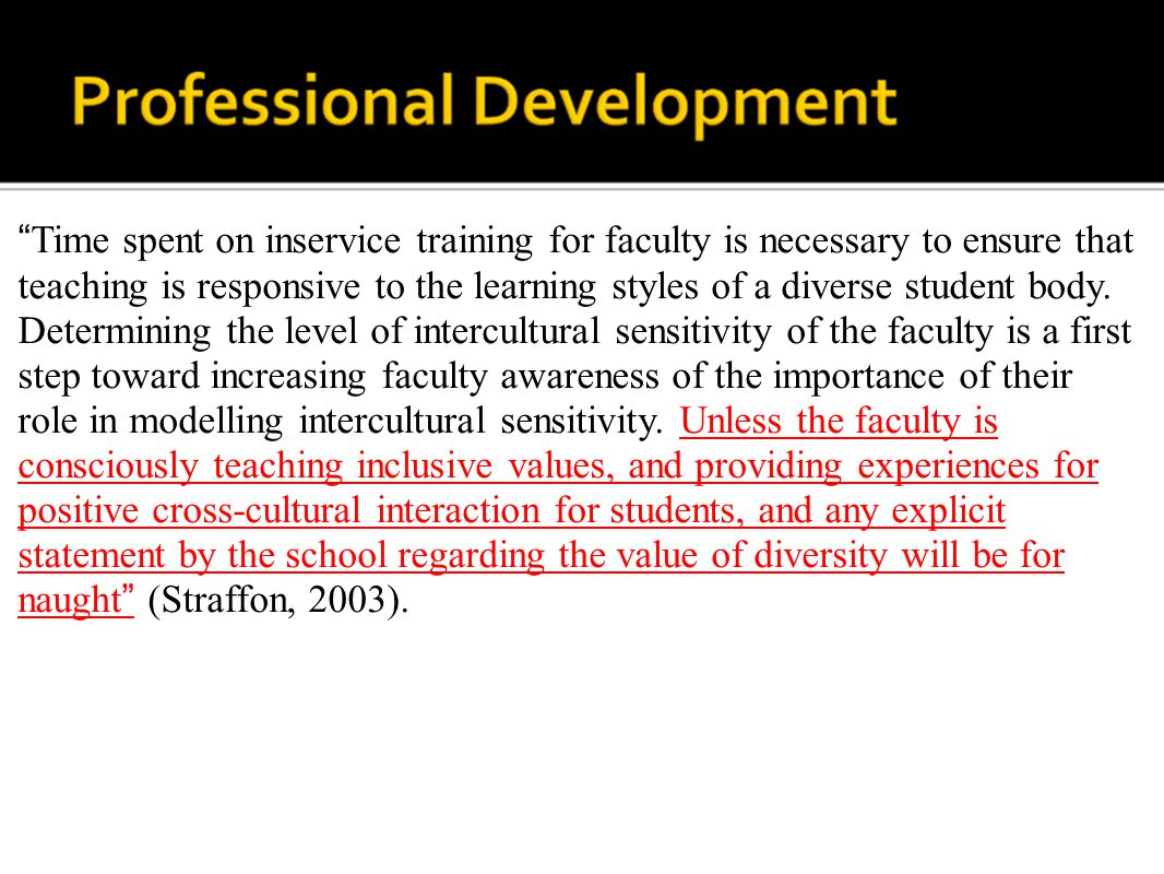 Time spent on inservice training for faculty is necessary to ensure that teaching is responsive to the learning styles of a diverse student body.