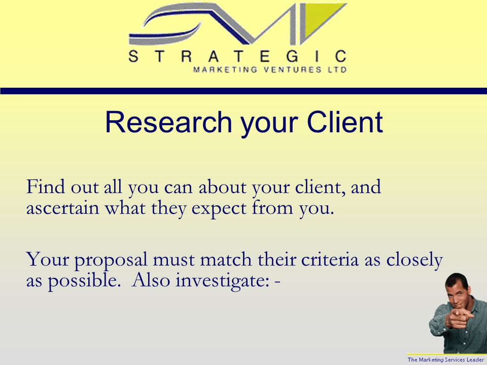 Research your Client Find out all you can about your client, and ascertain what they expect from you.