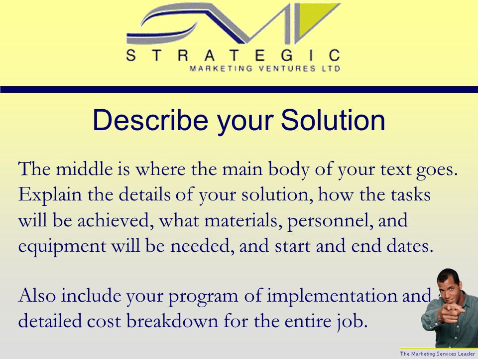 Describe your Solution The middle is where the main body of your text goes.
