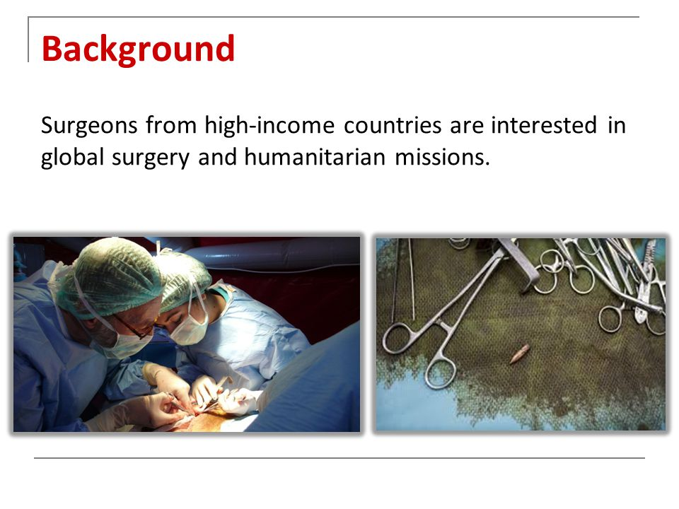 Background Surgeons from high-income countries are interested in global surgery and humanitarian missions.