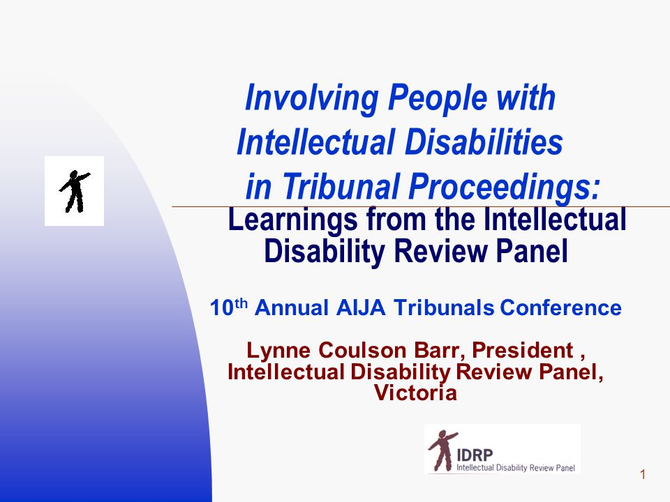 1 Learnings from the Intellectual Disability Review Panel 10 th Annual AIJA Tribunals Conference Lynne Coulson Barr, President, Intellectual Disabilit
