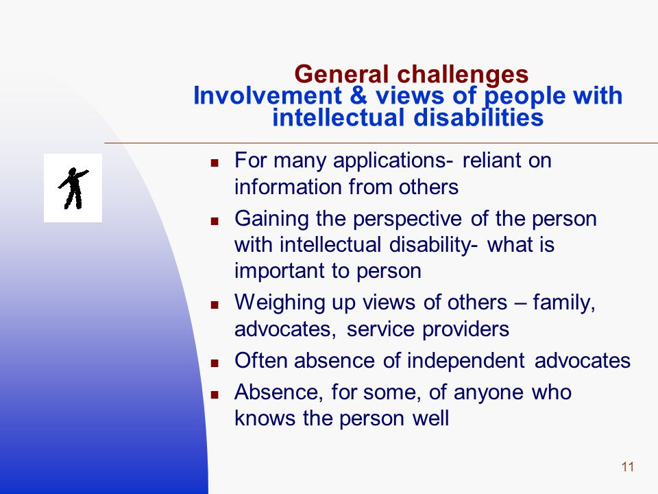 11 General challenges Involvement & views of people with intellectual disabilities For many applications- reliant on information from others Gaining t