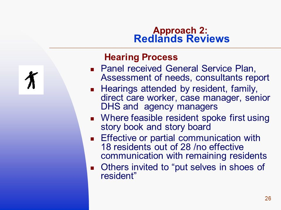 26 Approach 2: Redlands Reviews Hearing Process Panel received General Service Plan, Assessment of needs, consultants report Hearings attended by resi