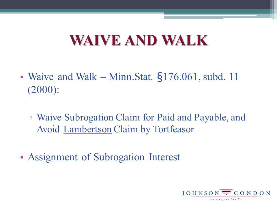 WAIVE AND WALK Waive and Walk – Minn.Stat. §176.061, subd.