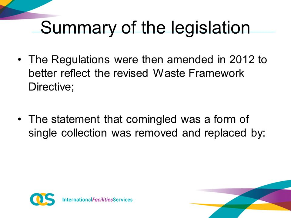 Summary of the legislation The Regulations were then amended in 2012 to better reflect the revised Waste Framework Directive; The statement that comingled was a form of single collection was removed and replaced by: