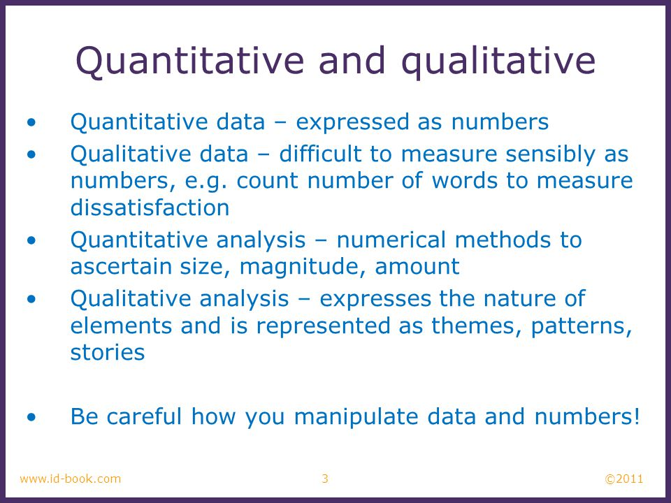 ©2011 4www.id-book.com Simple quantitative analysis Averages –Mean: add up values and divide by number of data points –Median: middle value of data when ranked –Mode: figure that appears most often in the data Percentages Graphical representations give overview of data