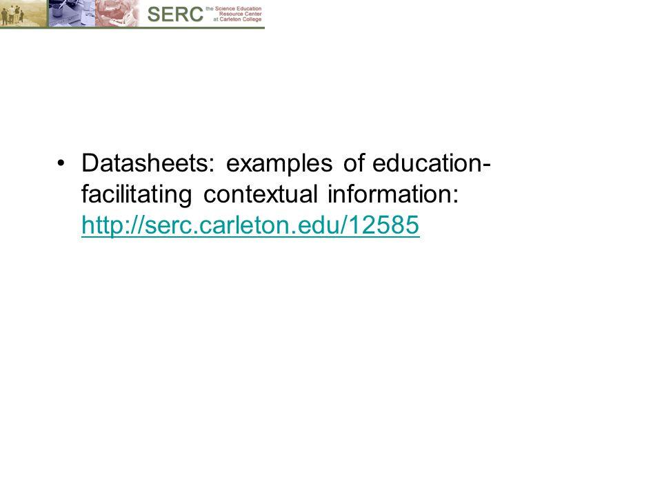 Datasheets: examples of education- facilitating contextual information: http://serc.carleton.edu/12585 http://serc.carleton.edu/12585