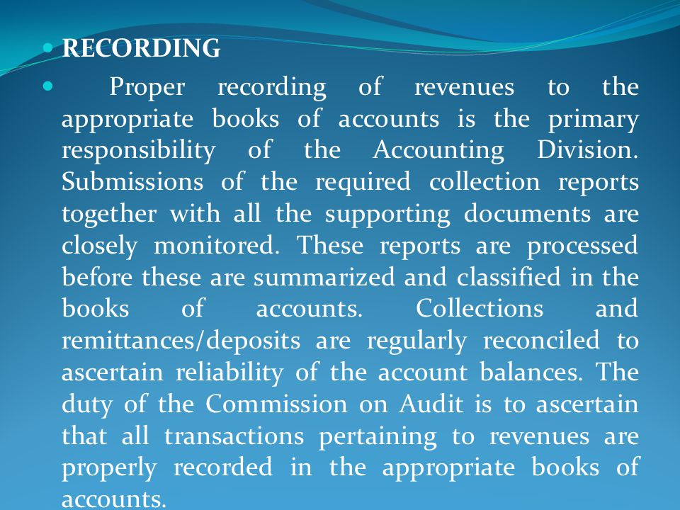 RECORDING Proper recording of revenues to the appropriate books of accounts is the primary responsibility of the Accounting Division.