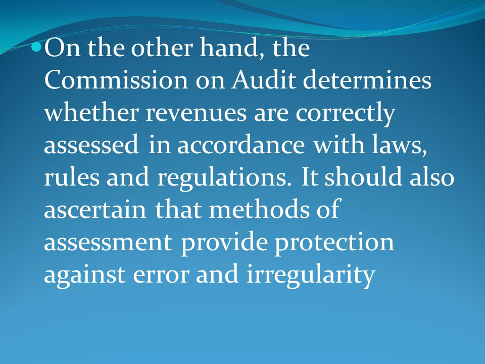 On the other hand, the Commission on Audit determines whether revenues are correctly assessed in accordance with laws, rules and regulations.