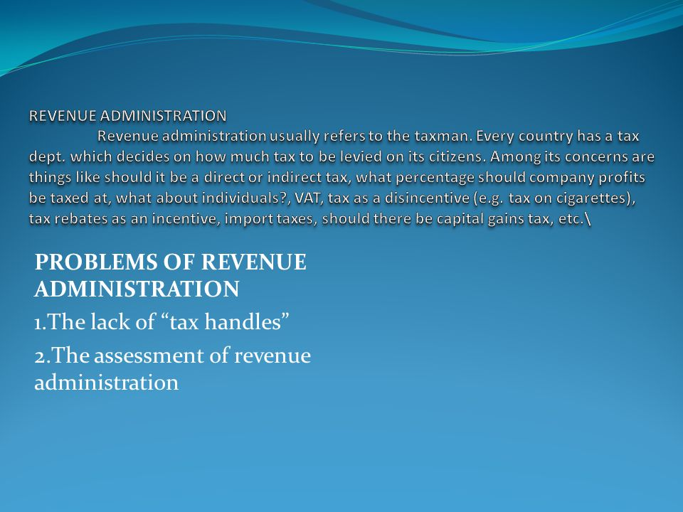 PROBLEMS OF REVENUE ADMINISTRATION 1.The lack of tax handles 2.The assessment of revenue administration