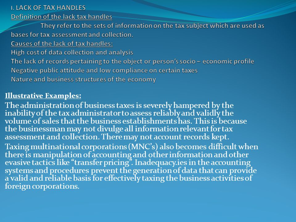 Illustrative Examples: The administration of business taxes is severely hampered by the inability of the tax administrator to assess reliably and validly the volume of sales that the business establishments has.