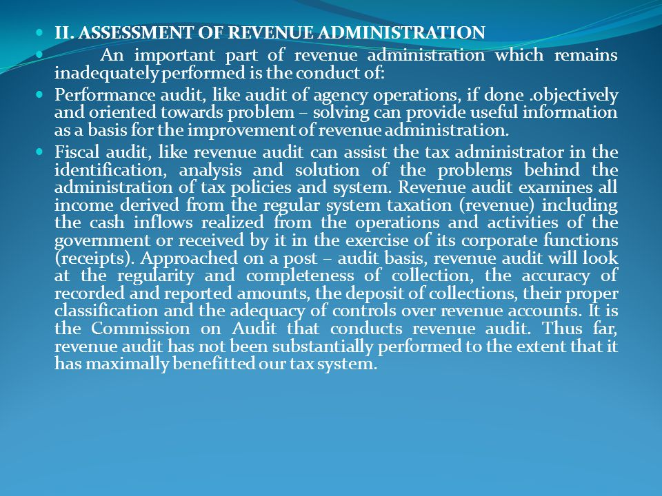 II. ASSESSMENT OF REVENUE ADMINISTRATION An important part of revenue administration which remains inadequately performed is the conduct of: Performan