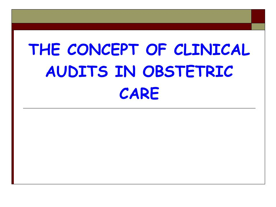 THE CONCEPT OF CLINICAL AUDITS IN OBSTETRIC CARE