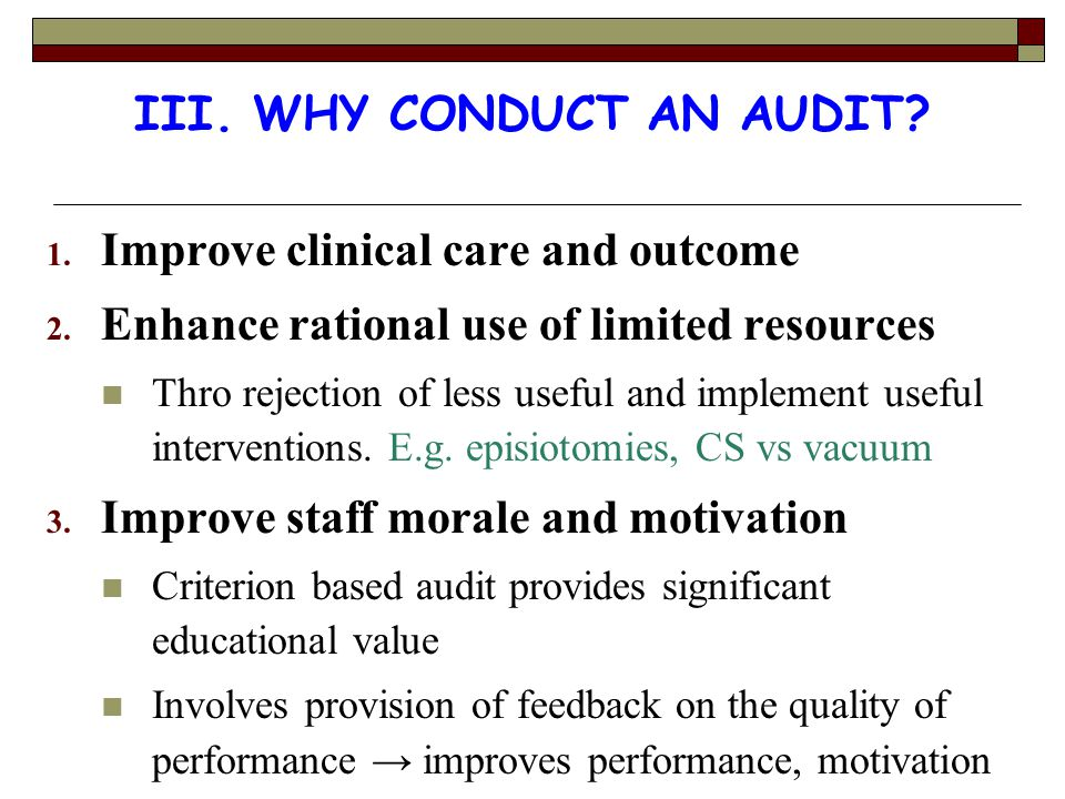 III. WHY CONDUCT AN AUDIT. 1. Improve clinical care and outcome 2.