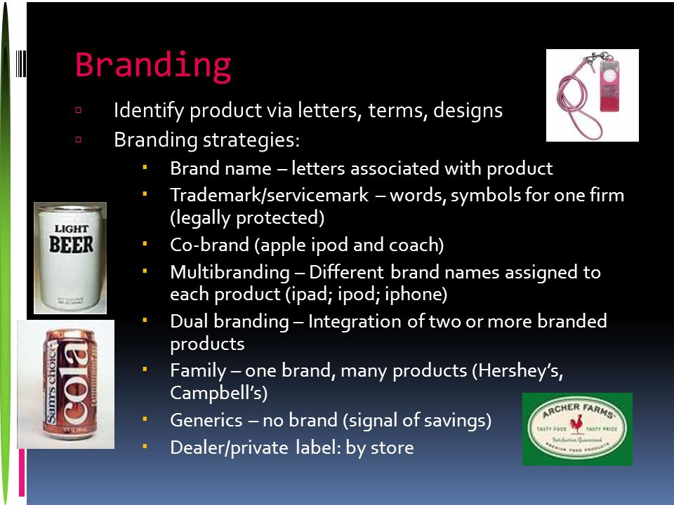 Branding  Identify product via letters, terms, designs  Branding strategies:  Brand name – letters associated with product  Trademark/servicemark
