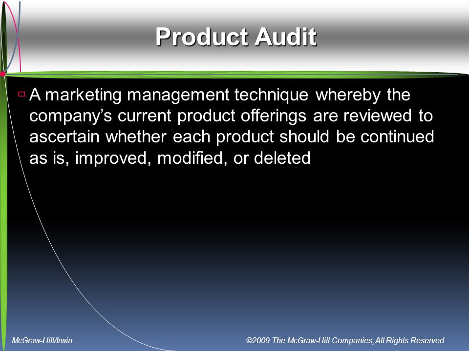 McGraw-Hill/Irwin ©2009 The McGraw-Hill Companies, All Rights Reserved Product Audit  A marketing management technique whereby the company's current
