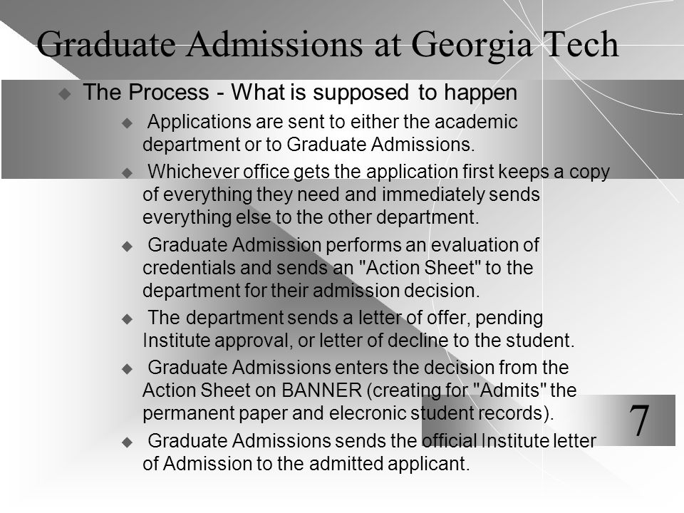 Graduate Admissions at Georgia Tech  The Process - What is supposed to happen  Applications are sent to either the academic department or to Graduate Admissions.