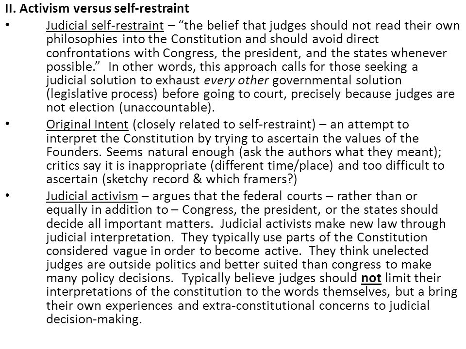 ActivistRestraintist Interpretation of Constitution Open process; the constitution simply one factor Closed; the const.