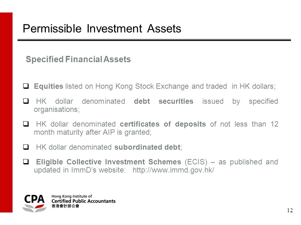12 Permissible Investment Assets  Equities listed on Hong Kong Stock Exchange and traded in HK dollars;  HK dollar denominated debt securities issue