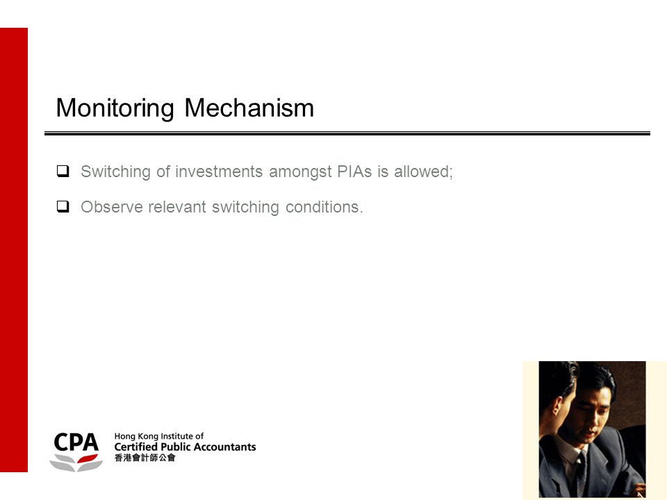 13 Monitoring Mechanism  Switching of investments amongst PIAs is allowed;  Observe relevant switching conditions.