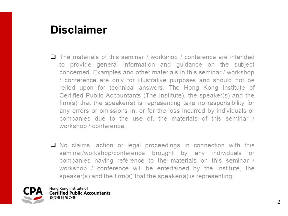 2 Disclaimer  The materials of this seminar / workshop / conference are intended to provide general information and guidance on the subject concerned.