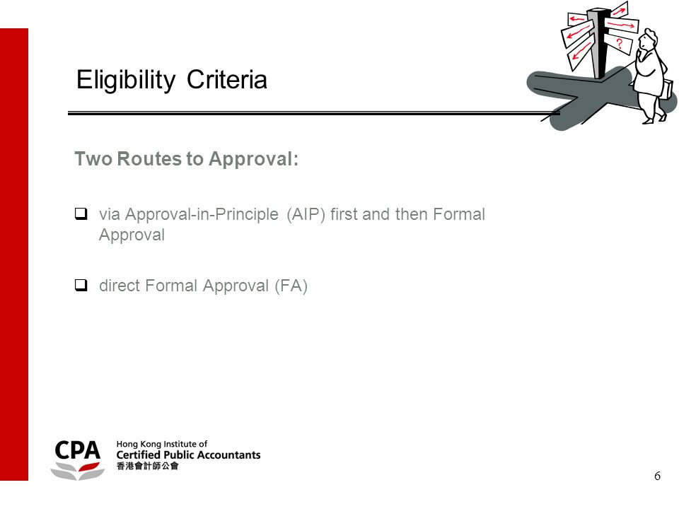 6 Two Routes to Approval:  via Approval-in-Principle (AIP) first and then Formal Approval  direct Formal Approval (FA) Eligibility Criteria