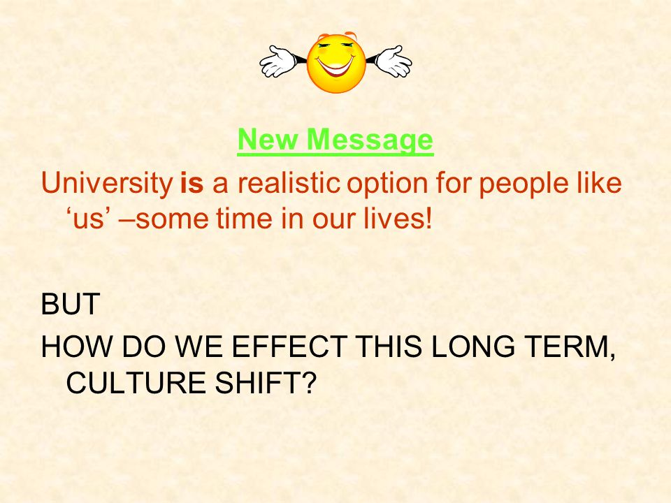 New Message University is a realistic option for people like 'us' –some time in our lives! BUT HOW DO WE EFFECT THIS LONG TERM, CULTURE SHIFT?