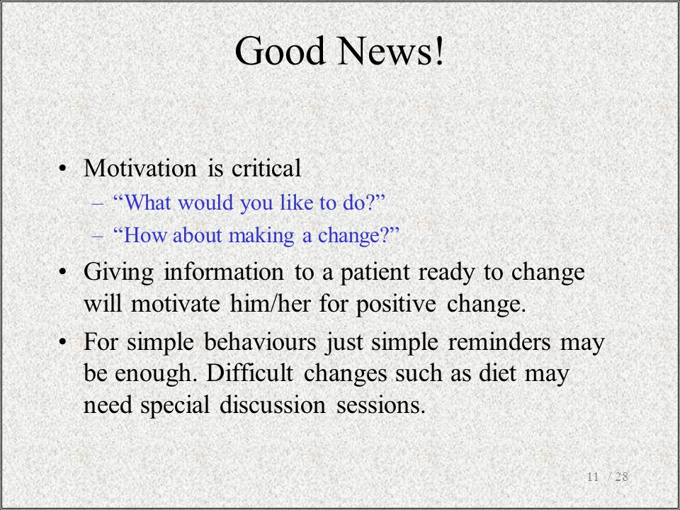 / 2811 Motivation is critical – What would you like to do – How about making a change Giving information to a patient ready to change will motivate him/her for positive change.