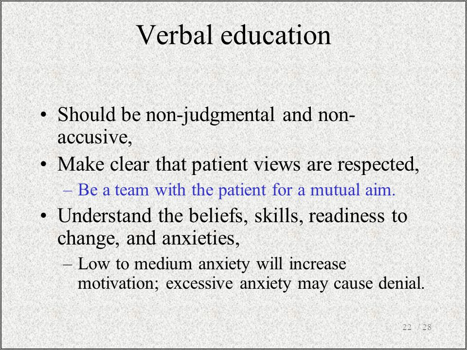 / 2822 Should be non-judgmental and non- accusive, Make clear that patient views are respected, –Be a team with the patient for a mutual aim.
