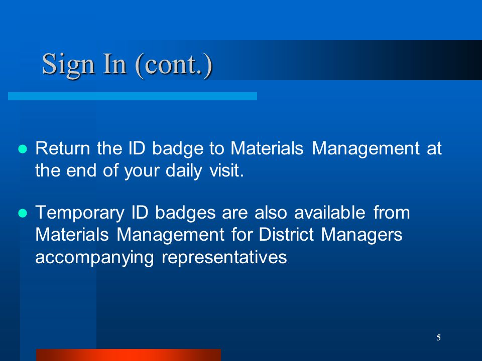 5 Sign In (cont.) Return the ID badge to Materials Management at the end of your daily visit. Temporary ID badges are also available from Materials Ma