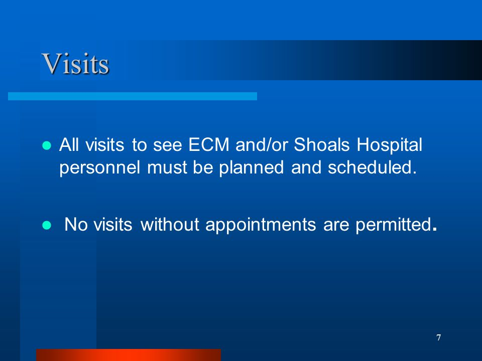 7 Visits All visits to see ECM and/or Shoals Hospital personnel must be planned and scheduled. No visits without appointments are permitted.