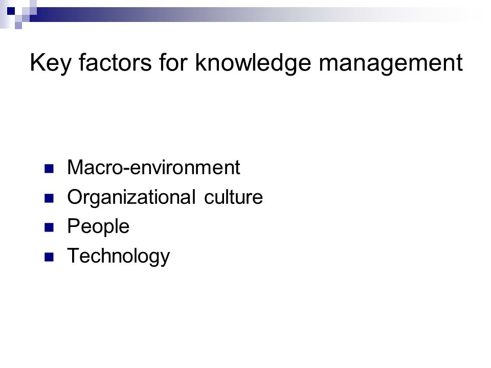Key factors for knowledge management Macro-environment Organizational culture People Technology