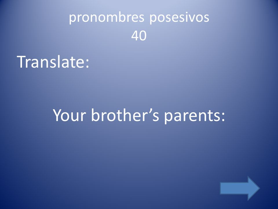 pronombres posesivos 40 Translate: Your brother's parents: