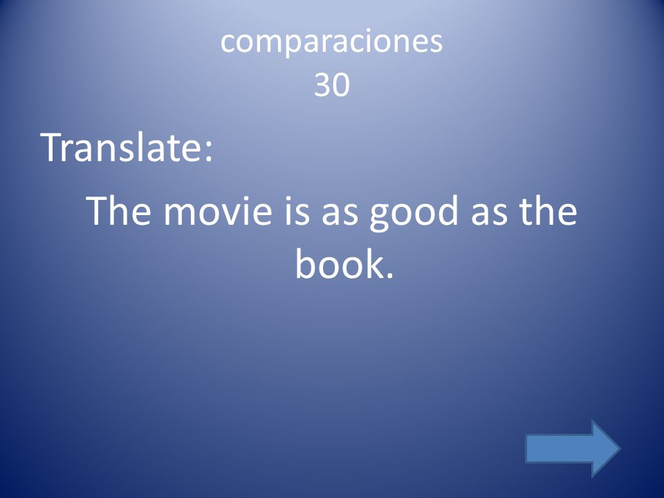 comparaciones 30 Translate: The movie is as good as the book.