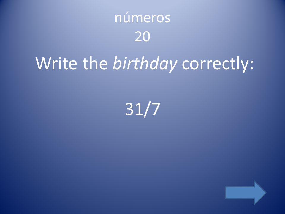 números 30 Write the birth date correctly: 7/11/2014
