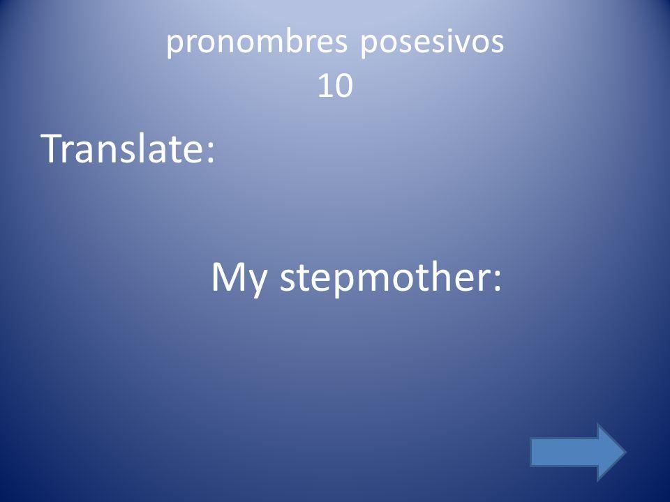 pronombres posesivos 10 Translate: My stepmother: