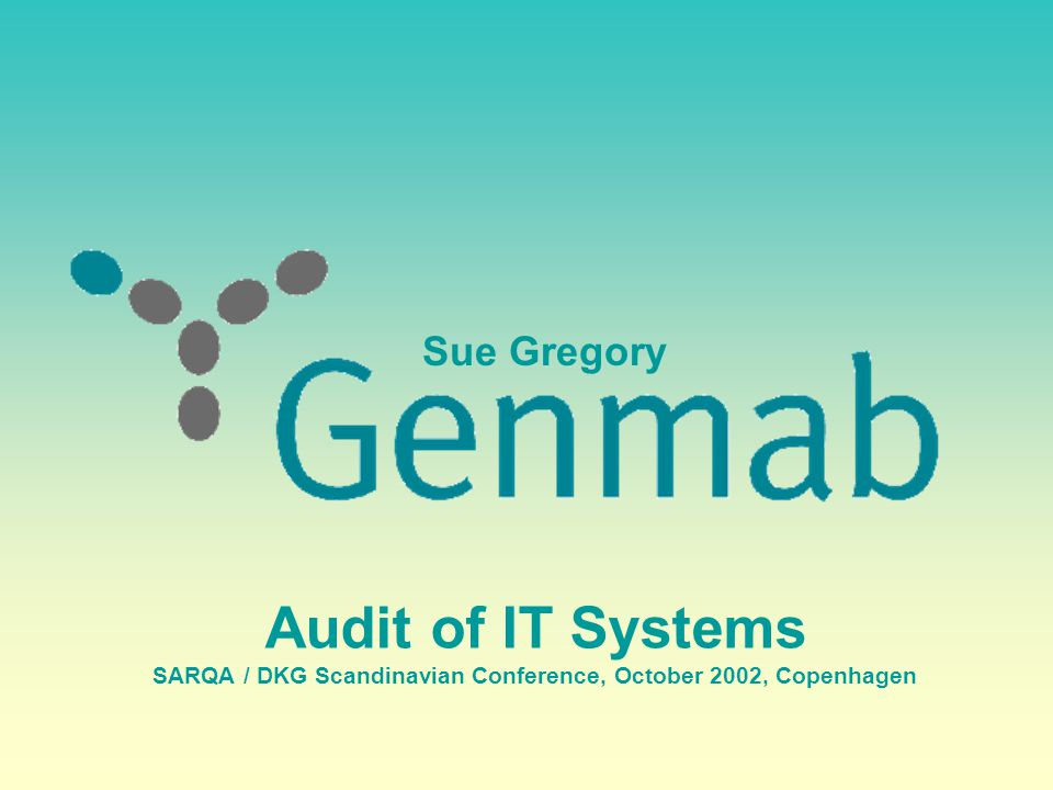 Sue Gregory, Genmab A/S, October 200222 Additional considerations Development Processes – Coding – written standards, followed – Code review – pre-planned, documented – Unit tests – owned by developers, documented – Configuration management – Testing: Test Strategy Test Plan, scripts, cases – Error reporting – Release procedure – User documentation (help files, user manual etc)