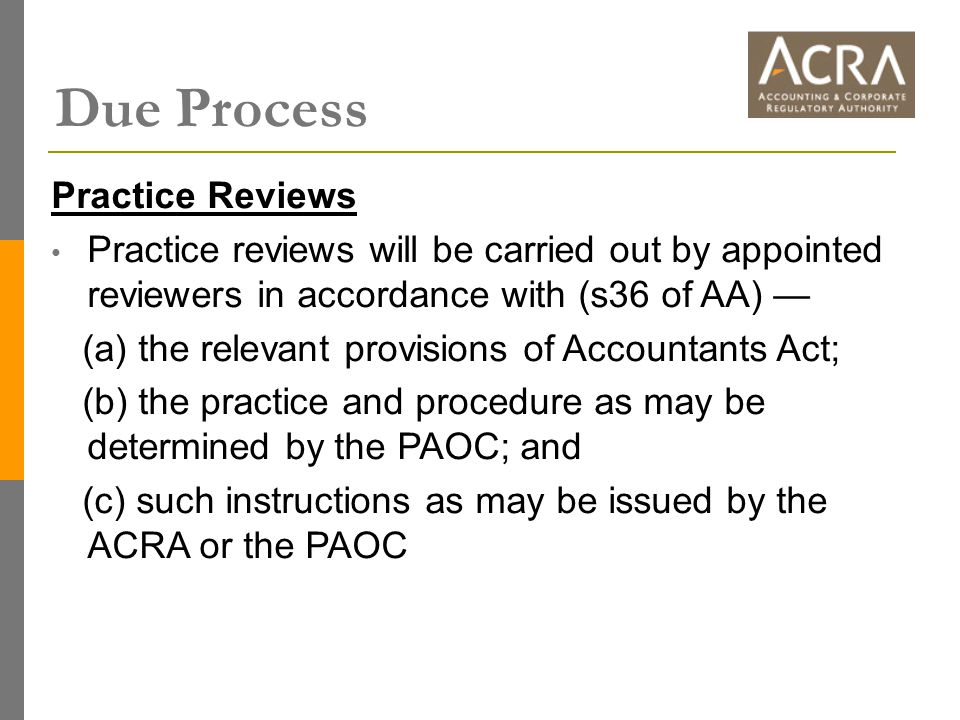 Due Process Practice Reviews Practice reviews will be carried out by appointed reviewers in accordance with (s36 of AA) — (a) the relevant provisions