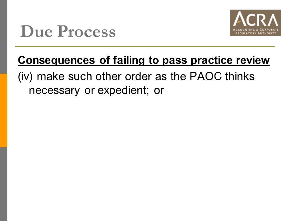 Consequences of failing to pass practice review (iv) make such other order as the PAOC thinks necessary or expedient; or Due Process
