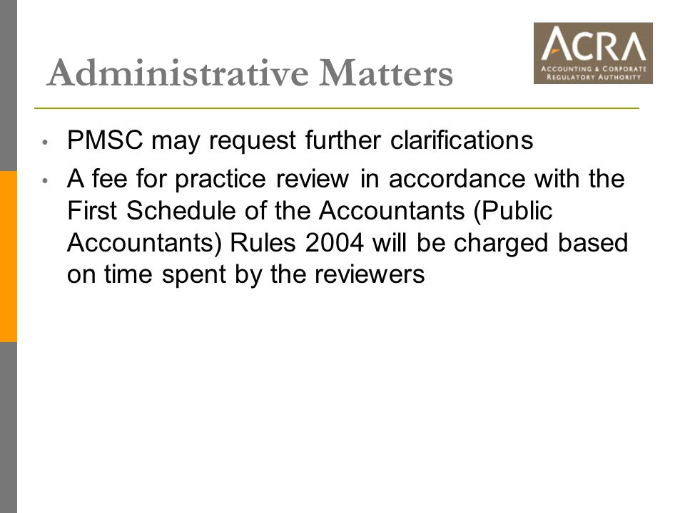 Administrative Matters PMSC may request further clarifications A fee for practice review in accordance with the First Schedule of the Accountants (Pub