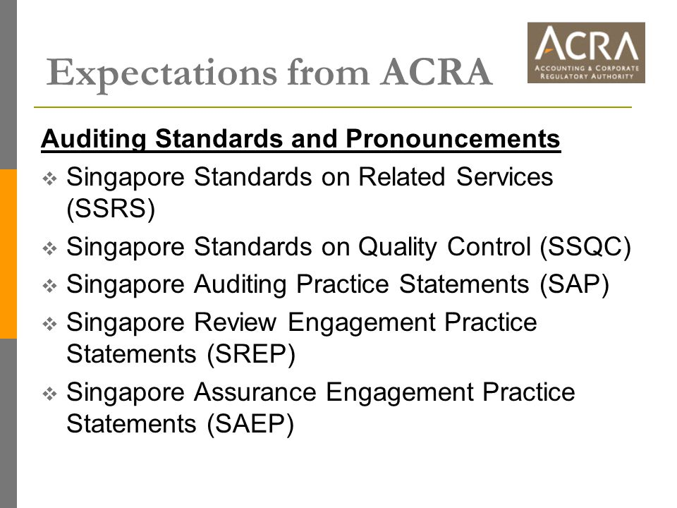Auditing Standards and Pronouncements  Singapore Standards on Related Services (SSRS)  Singapore Standards on Quality Control (SSQC)  Singapore Aud